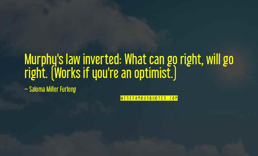 Inspirational Age Quotes By Saloma Miller Furlong: Murphy's law inverted: What can go right, will