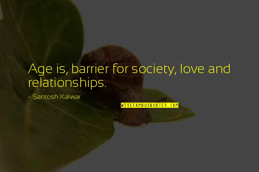 Inspirational Age Quotes By Santosh Kalwar: Age is, barrier for society, love and relationships.