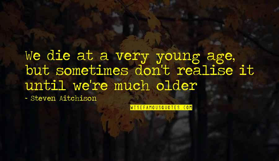 Inspirational Age Quotes By Steven Aitchison: We die at a very young age, but