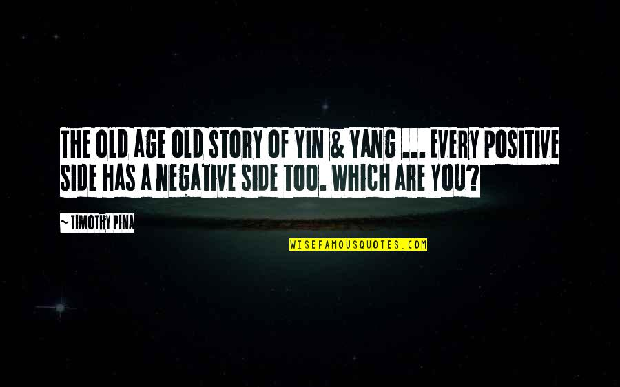 Inspirational Age Quotes By Timothy Pina: The old age old story of Yin &