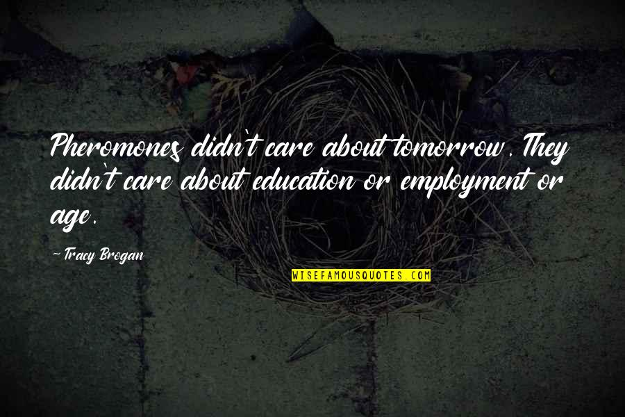Inspirational Age Quotes By Tracy Brogan: Pheromones didn't care about tomorrow. They didn't care