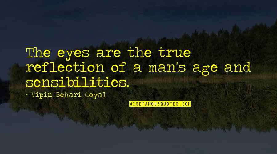 Inspirational Age Quotes By Vipin Behari Goyal: The eyes are the true reflection of a