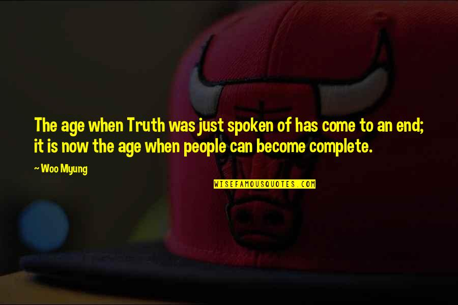 Inspirational Age Quotes By Woo Myung: The age when Truth was just spoken of