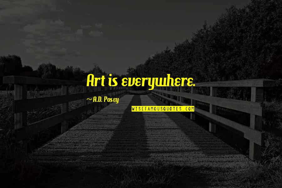 Inspirational Art Quotes By A.D. Posey: Art is everywhere.