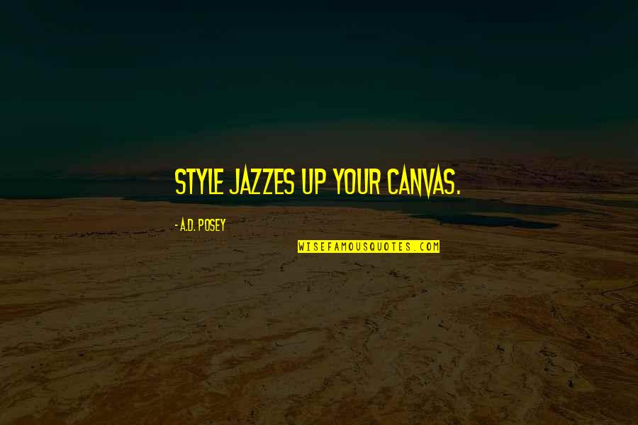 Inspirational Art Quotes By A.D. Posey: Style jazzes up your canvas.