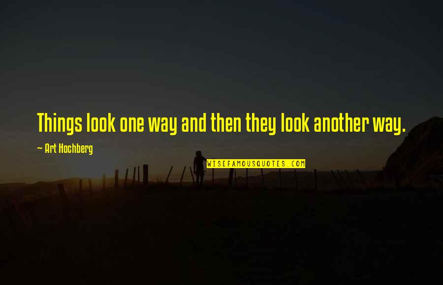 Inspirational Art Quotes By Art Hochberg: Things look one way and then they look