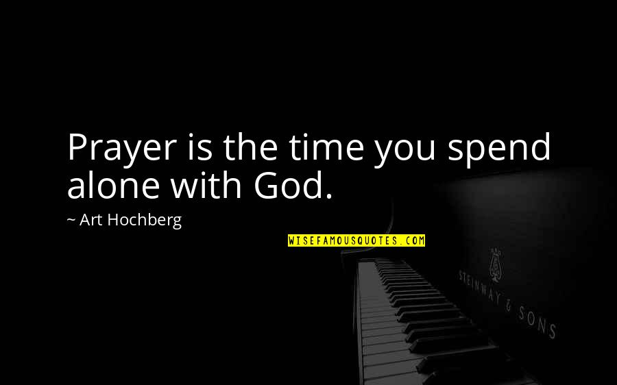 Inspirational Art Quotes By Art Hochberg: Prayer is the time you spend alone with