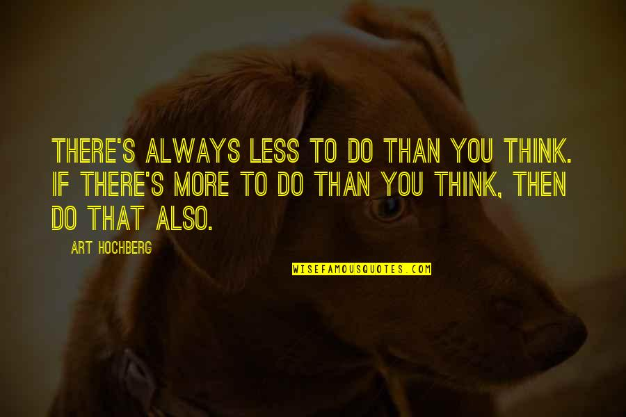 Inspirational Art Quotes By Art Hochberg: There's always less to do than you think.