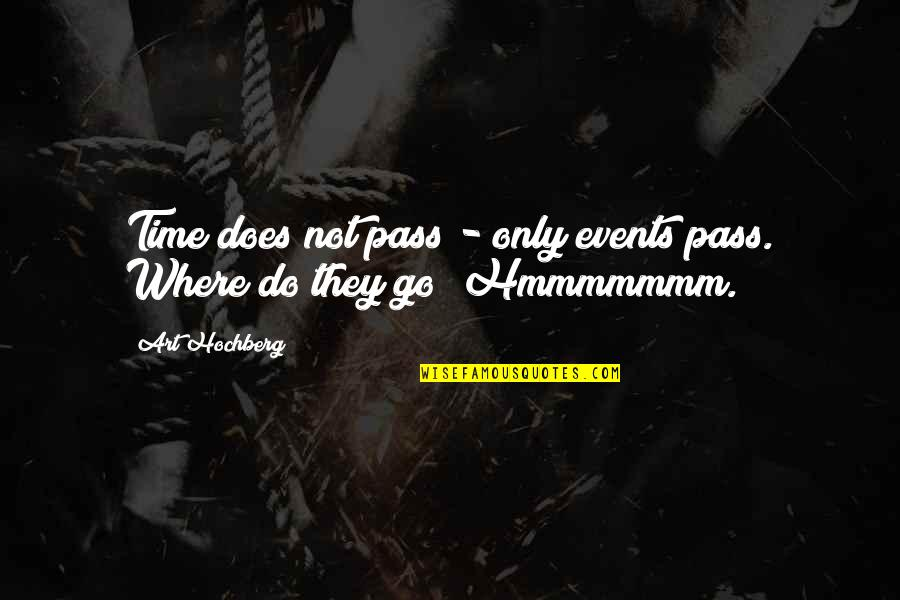 Inspirational Art Quotes By Art Hochberg: Time does not pass - only events pass.