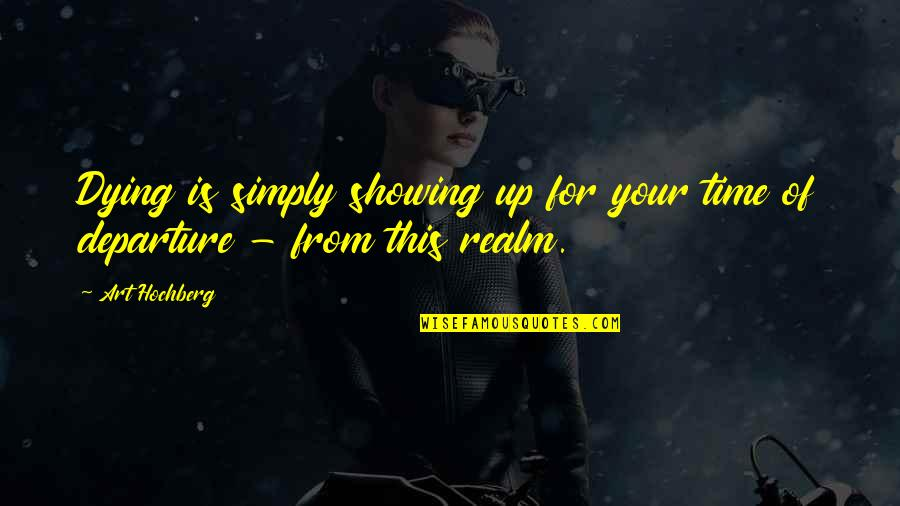 Inspirational Art Quotes By Art Hochberg: Dying is simply showing up for your time