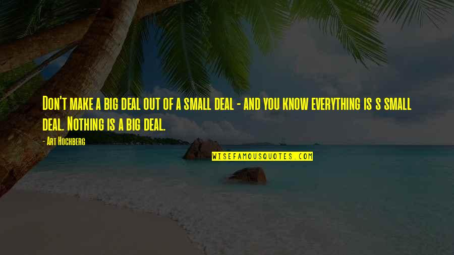 Inspirational Art Quotes By Art Hochberg: Don't make a big deal out of a