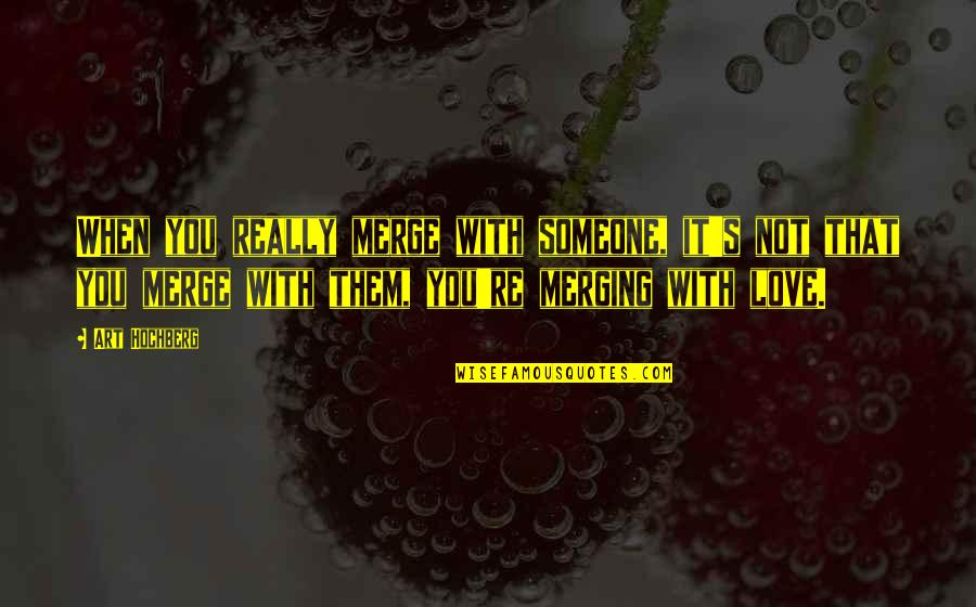 Inspirational Art Quotes By Art Hochberg: When you really merge with someone, it's not