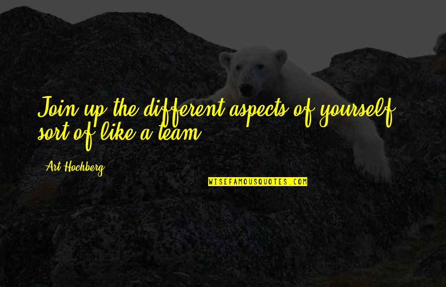 Inspirational Art Quotes By Art Hochberg: Join up the different aspects of yourself -