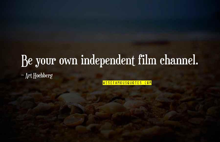 Inspirational Art Quotes By Art Hochberg: Be your own independent film channel.