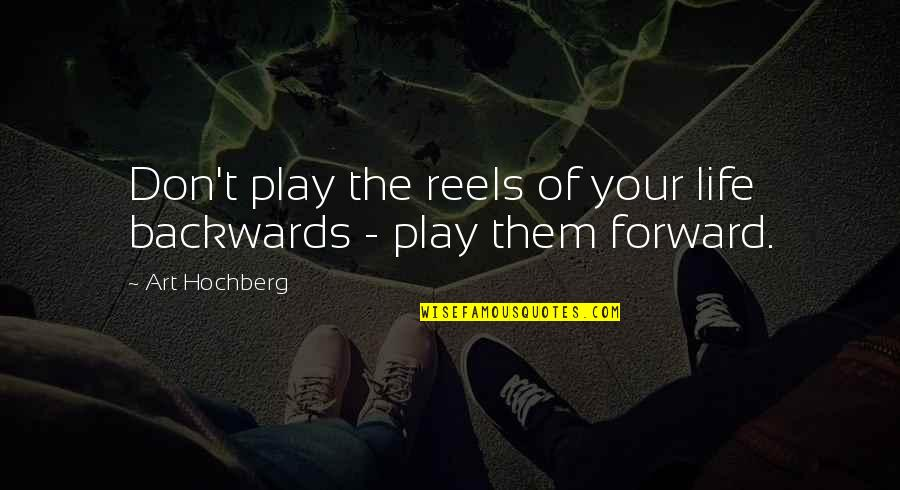 Inspirational Art Quotes By Art Hochberg: Don't play the reels of your life backwards