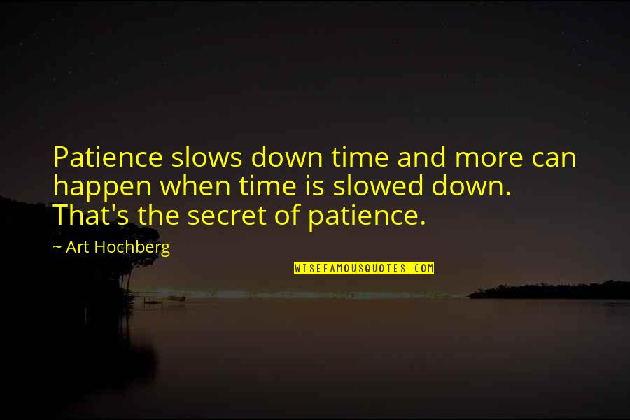 Inspirational Art Quotes By Art Hochberg: Patience slows down time and more can happen
