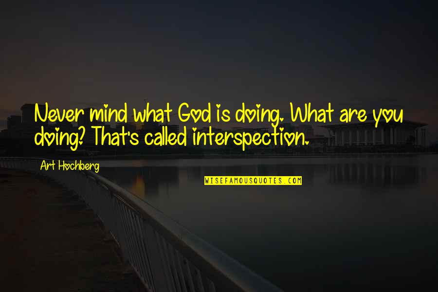 Inspirational Art Quotes By Art Hochberg: Never mind what God is doing. What are