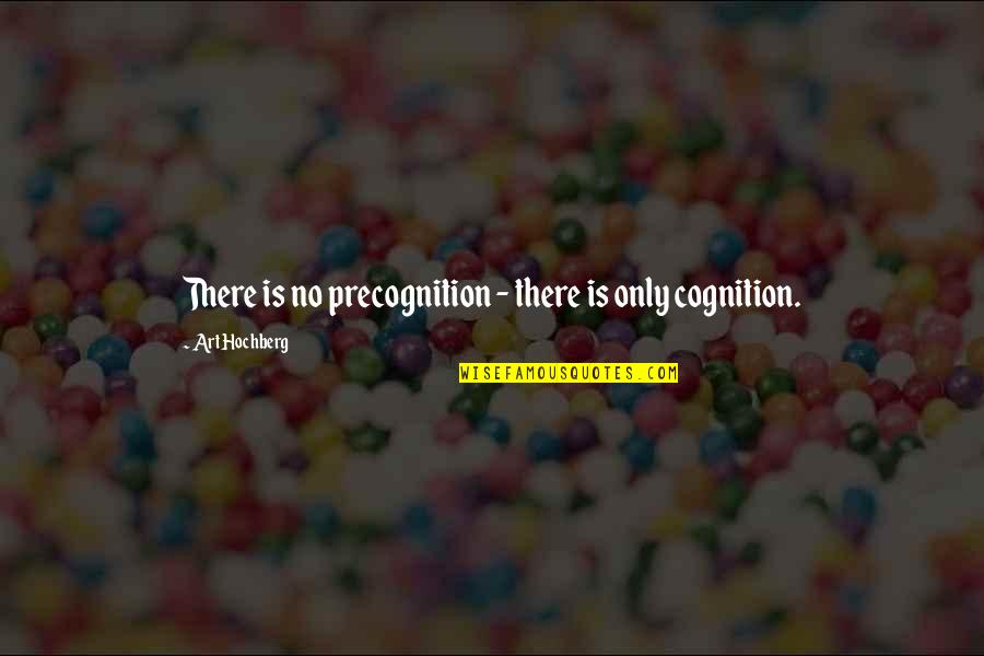 Inspirational Art Quotes By Art Hochberg: There is no precognition - there is only