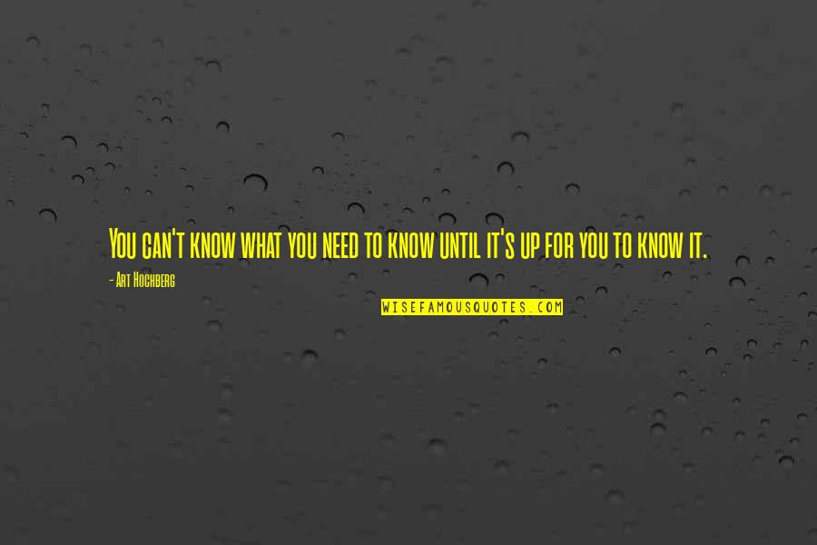 Inspirational Art Quotes By Art Hochberg: You can't know what you need to know