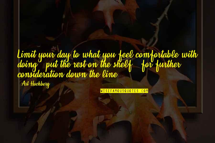 Inspirational Art Quotes By Art Hochberg: Limit your day to what you feel comfortable