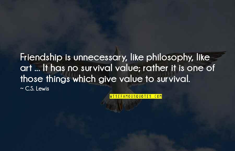 Inspirational Art Quotes By C.S. Lewis: Friendship is unnecessary, like philosophy, like art ...