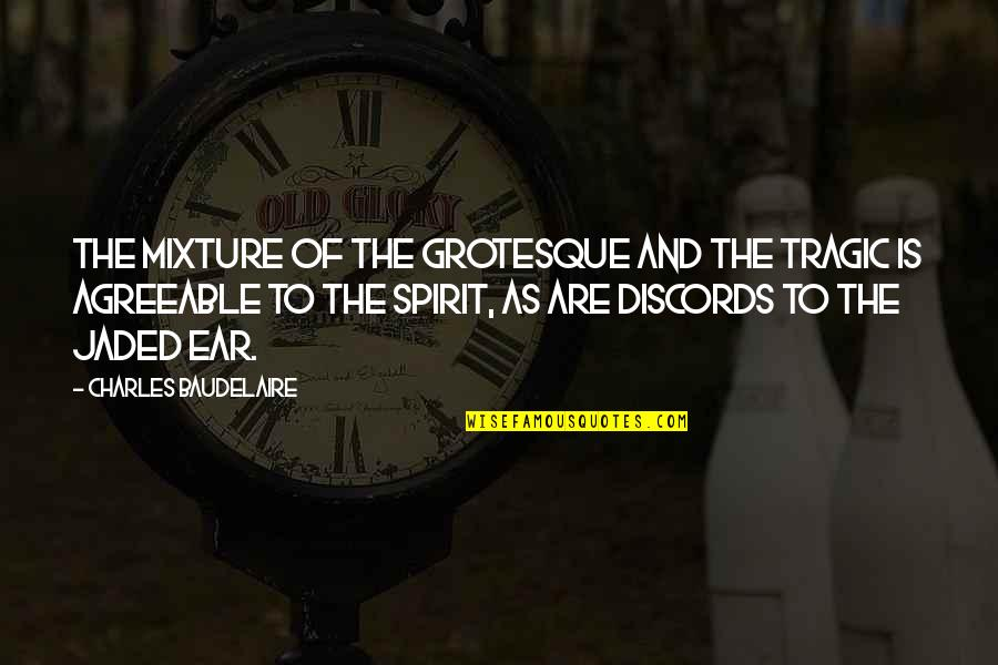 Inspirational Art Quotes By Charles Baudelaire: The mixture of the grotesque and the tragic
