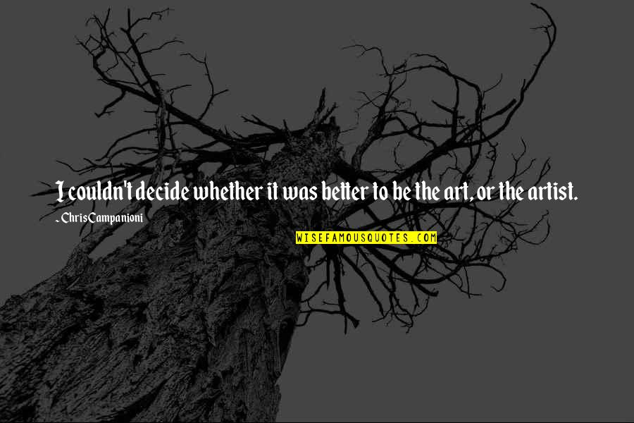 Inspirational Art Quotes By Chris Campanioni: I couldn't decide whether it was better to