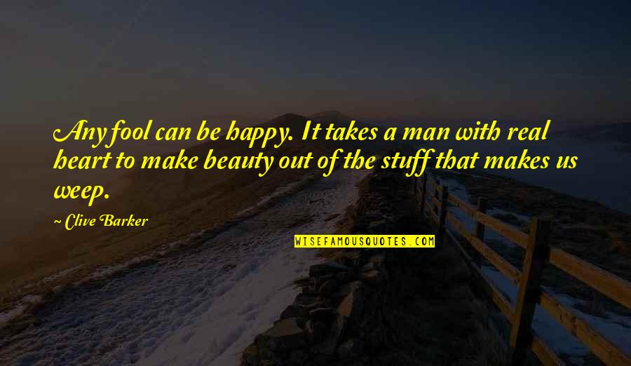 Inspirational Art Quotes By Clive Barker: Any fool can be happy. It takes a