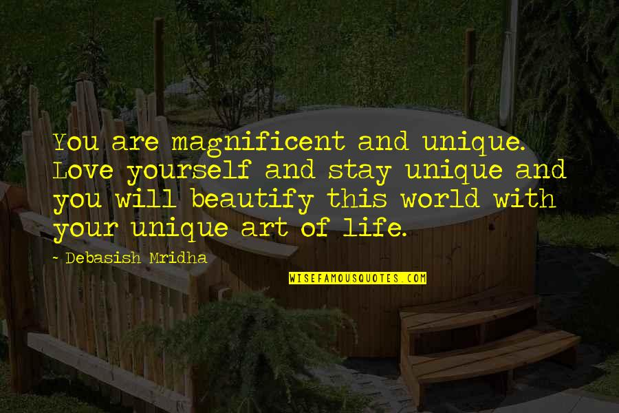 Inspirational Art Quotes By Debasish Mridha: You are magnificent and unique. Love yourself and