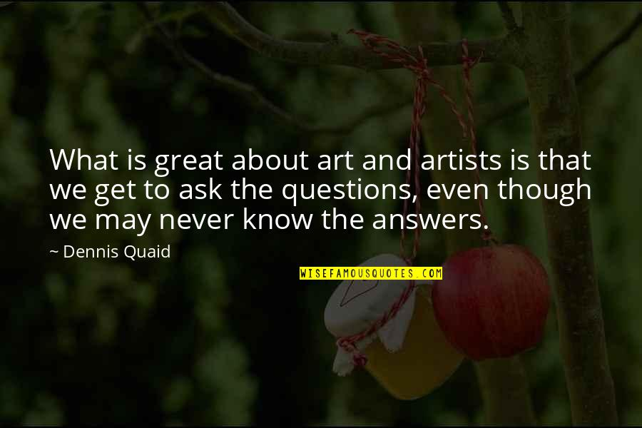 Inspirational Art Quotes By Dennis Quaid: What is great about art and artists is
