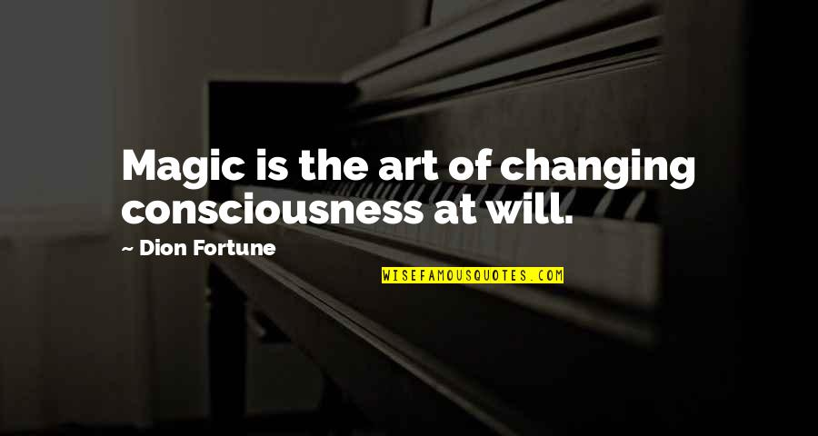 Inspirational Art Quotes By Dion Fortune: Magic is the art of changing consciousness at