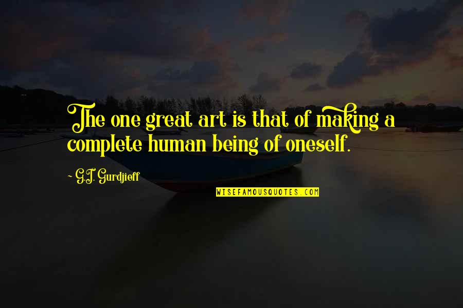 Inspirational Art Quotes By G.I. Gurdjieff: The one great art is that of making