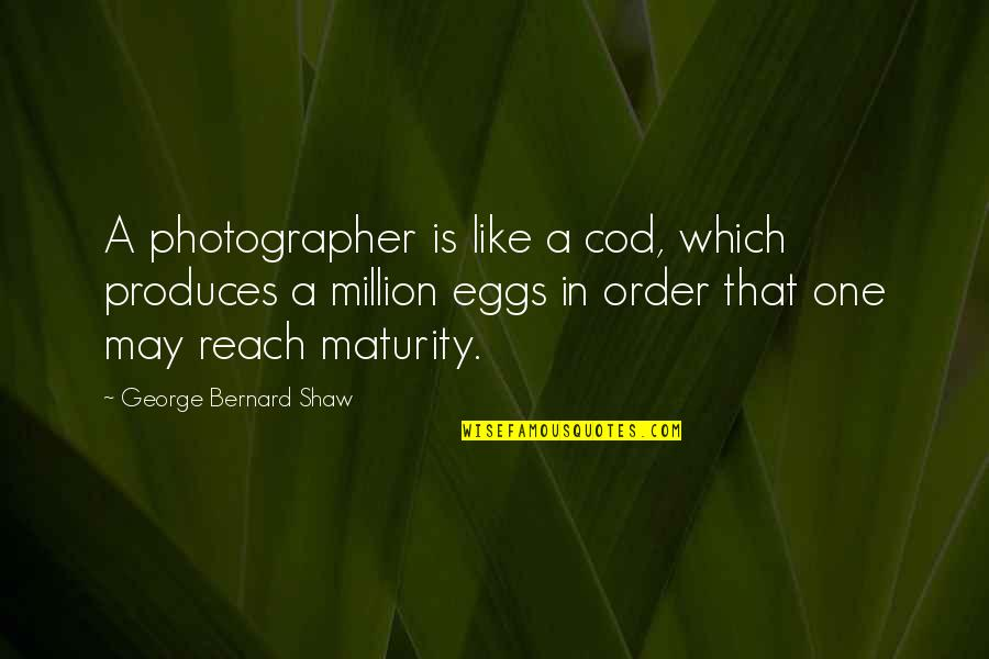 Inspirational Art Quotes By George Bernard Shaw: A photographer is like a cod, which produces