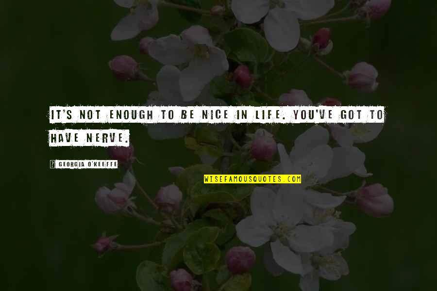Inspirational Art Quotes By Georgia O'Keeffe: It's not enough to be nice in life.