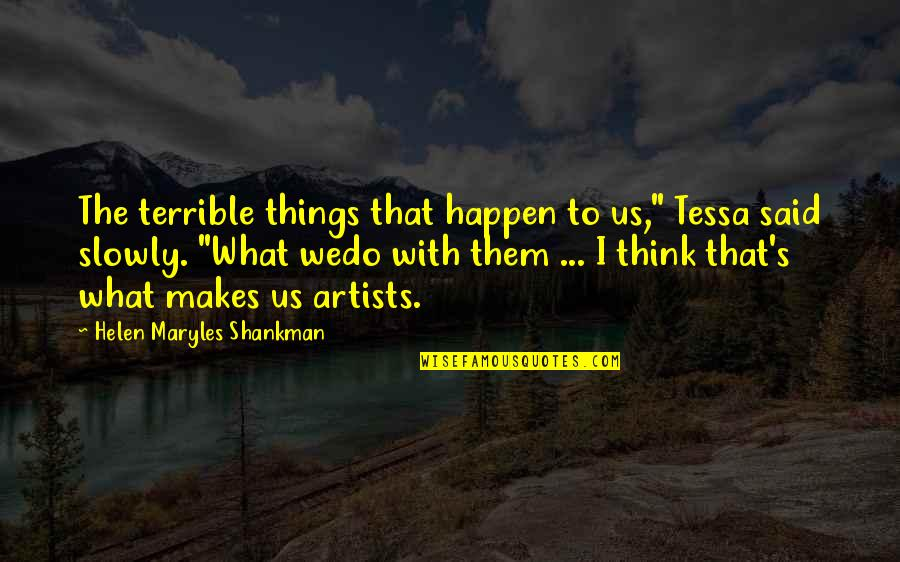 """Inspirational Art Quotes By Helen Maryles Shankman: The terrible things that happen to us,"""" Tessa"""