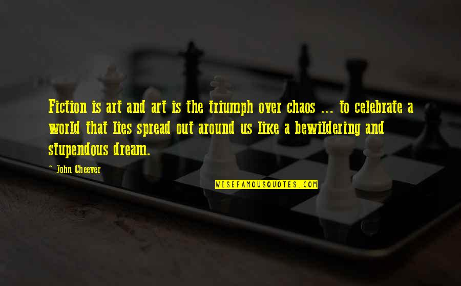Inspirational Art Quotes By John Cheever: Fiction is art and art is the triumph