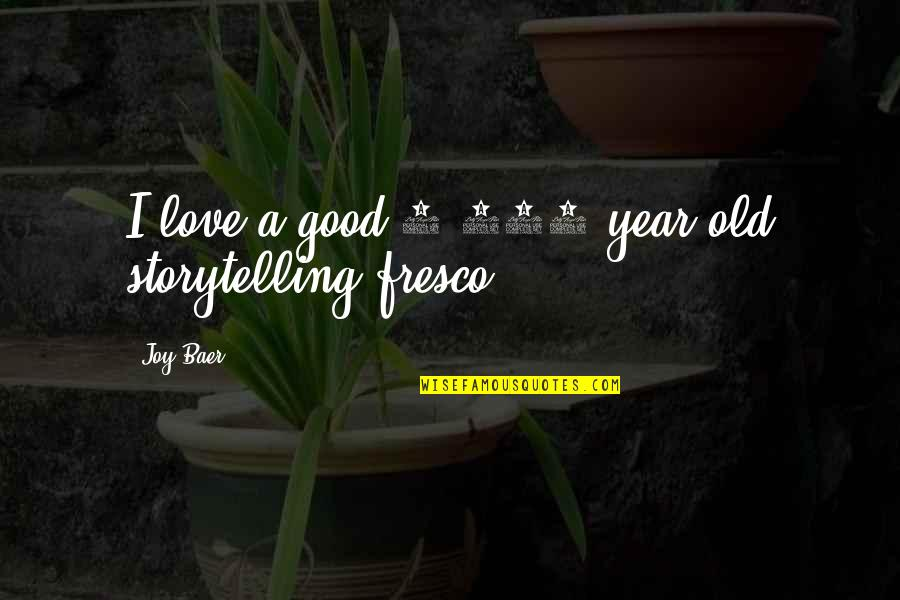 Inspirational Art Quotes By Joy Baer: I love a good 2,000 year old storytelling