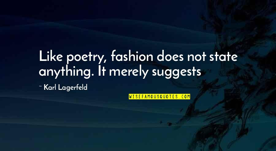Inspirational Art Quotes By Karl Lagerfeld: Like poetry, fashion does not state anything. It