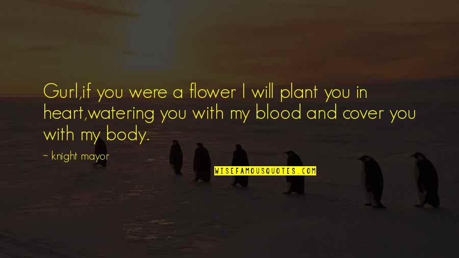 Inspirational Art Quotes By Knight Mayor: Gurl,if you were a flower I will plant