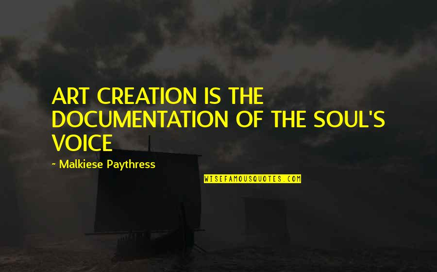 Inspirational Art Quotes By Malkiese Paythress: ART CREATION IS THE DOCUMENTATION OF THE SOUL'S