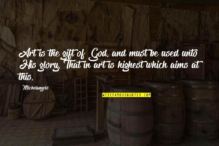 Inspirational Art Quotes By Michelangelo: Art is the gift of God, and must