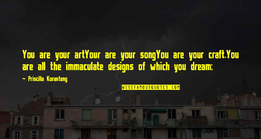 Inspirational Art Quotes By Priscilla Koranteng: You are your artYour are your songYou are