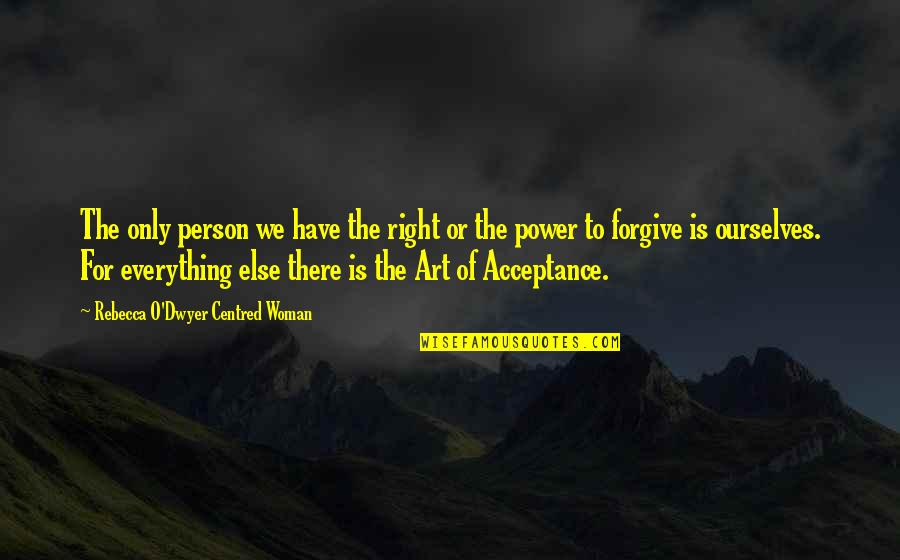 Inspirational Art Quotes By Rebecca O'Dwyer Centred Woman: The only person we have the right or