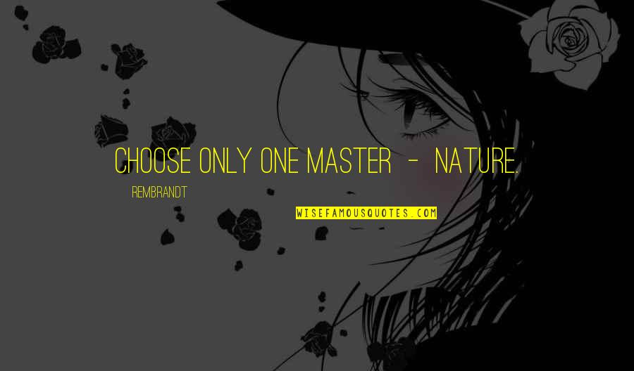 Inspirational Art Quotes By Rembrandt: Choose only one master - Nature.