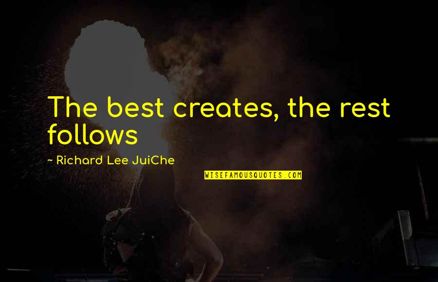 Inspirational Art Quotes By Richard Lee JuiChe: The best creates, the rest follows