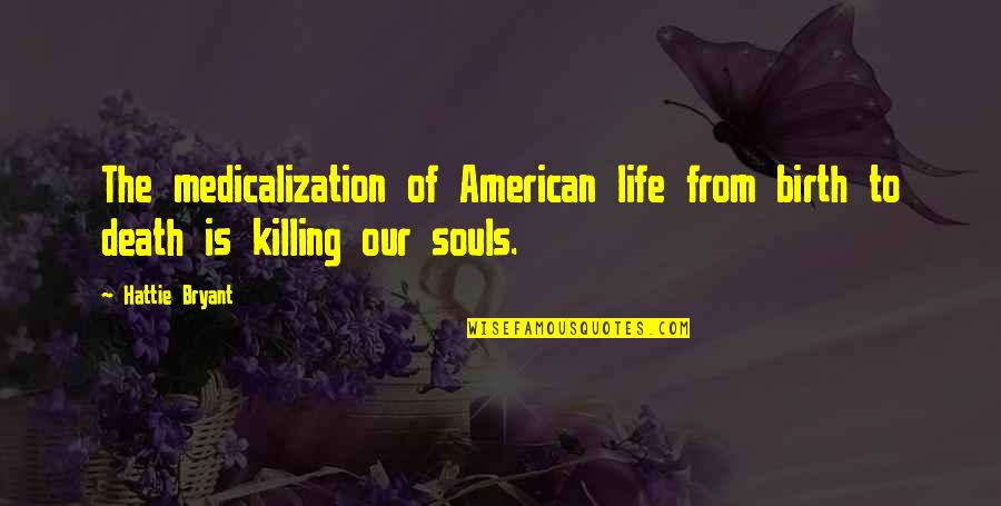Inspirational Baby Death Quotes By Hattie Bryant: The medicalization of American life from birth to