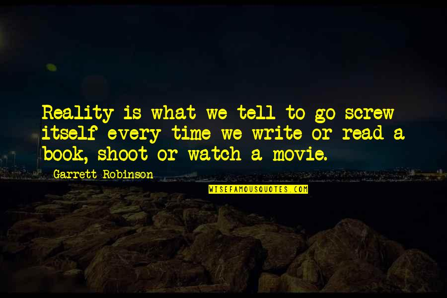 Inspirational Book And Movie Quotes By Garrett Robinson: Reality is what we tell to go screw