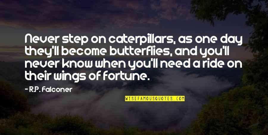 Inspirational Caterpillars Quotes By R.P. Falconer: Never step on caterpillars, as one day they'll