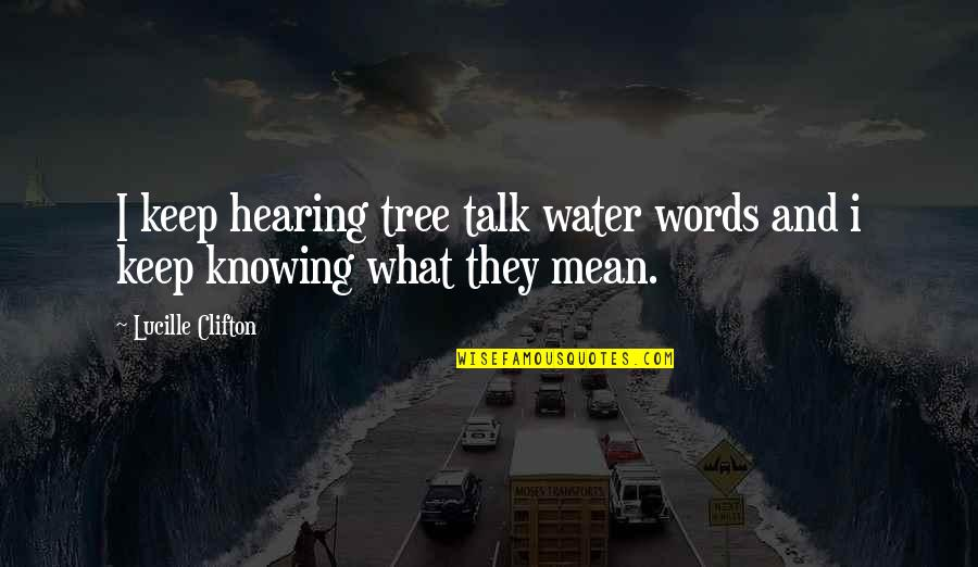 Inspirational Chalkboard Quotes By Lucille Clifton: I keep hearing tree talk water words and