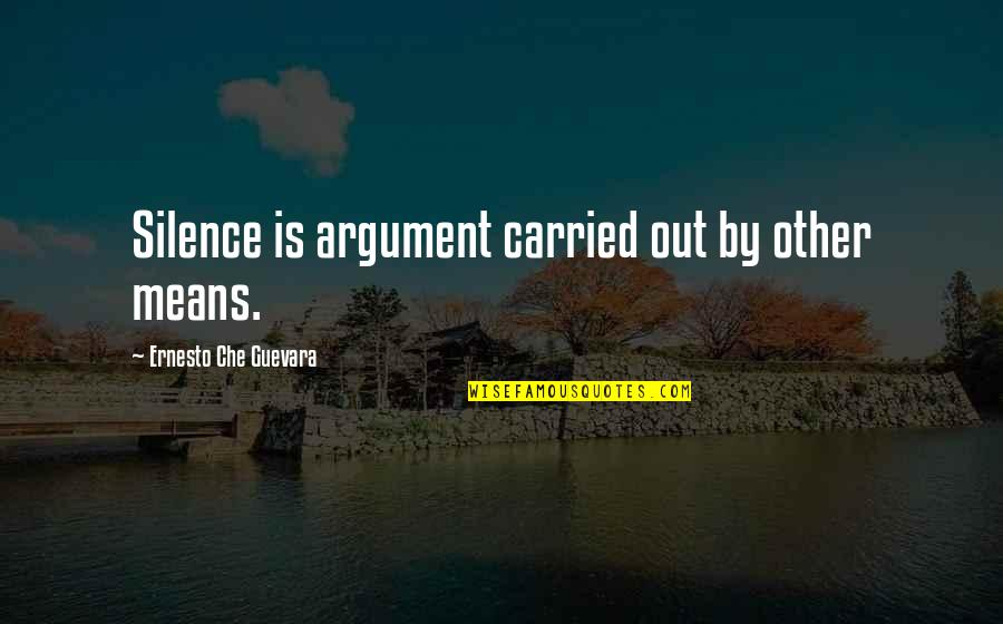 Inspirational Che Guevara Quotes By Ernesto Che Guevara: Silence is argument carried out by other means.